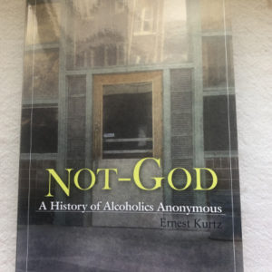 Not-God: A History of Alcoholics Anonymous
