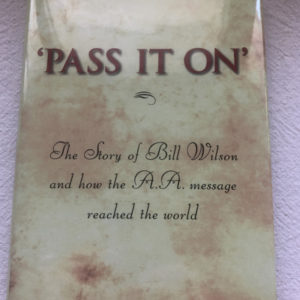 Pass It On - The story of Bill Wilson and how the AA message Reached the World