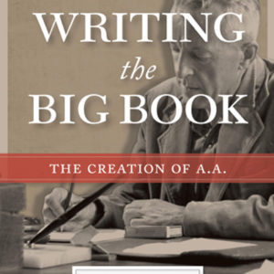 Writing the Big Book: The Creation of AA by William Schaberg